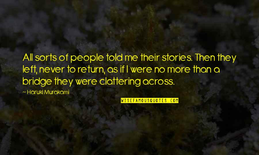 No More Me Quotes By Haruki Murakami: All sorts of people told me their stories.