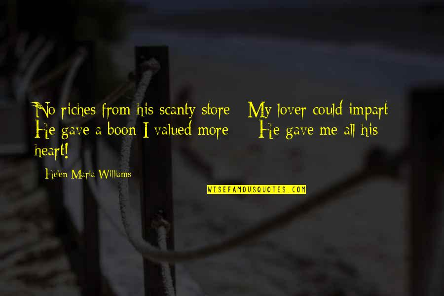 No More Me Quotes By Helen Maria Williams: No riches from his scanty store / My