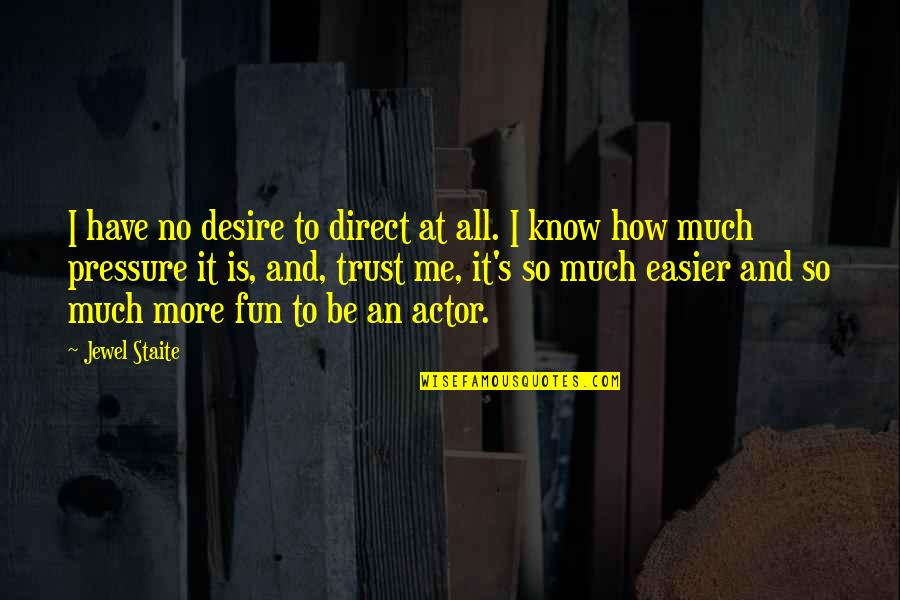No More Me Quotes By Jewel Staite: I have no desire to direct at all.