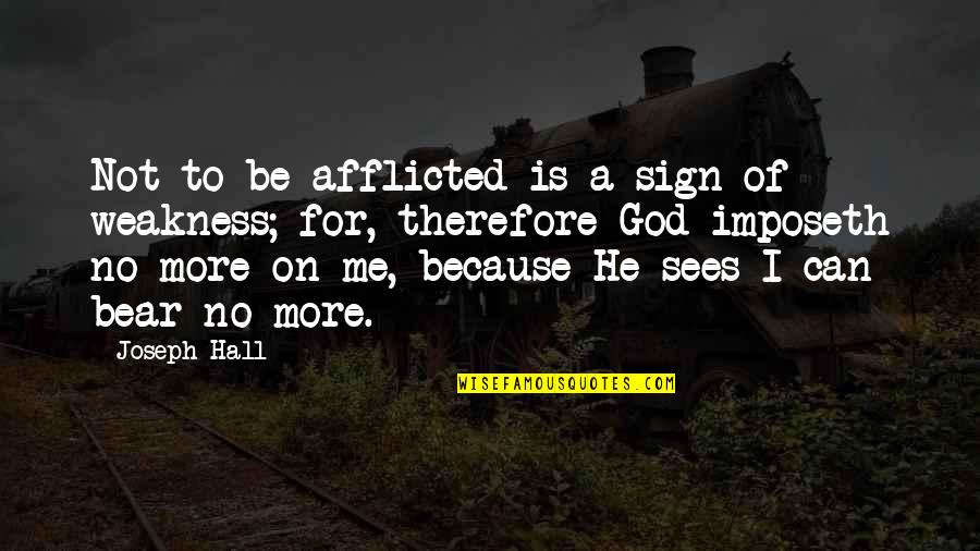 No More Me Quotes By Joseph Hall: Not to be afflicted is a sign of