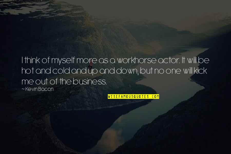 No More Me Quotes By Kevin Bacon: I think of myself more as a workhorse