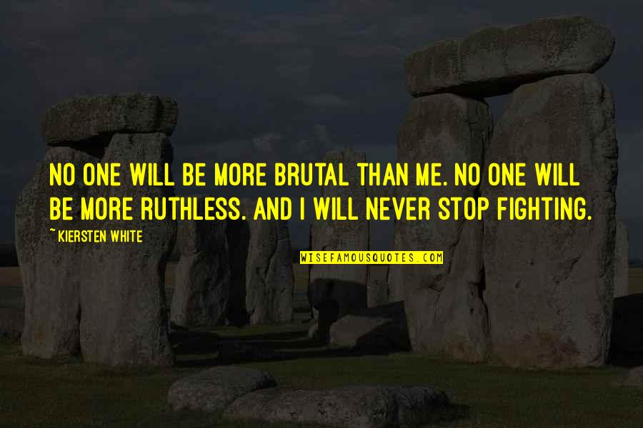No More Me Quotes By Kiersten White: No one will be more brutal than me.