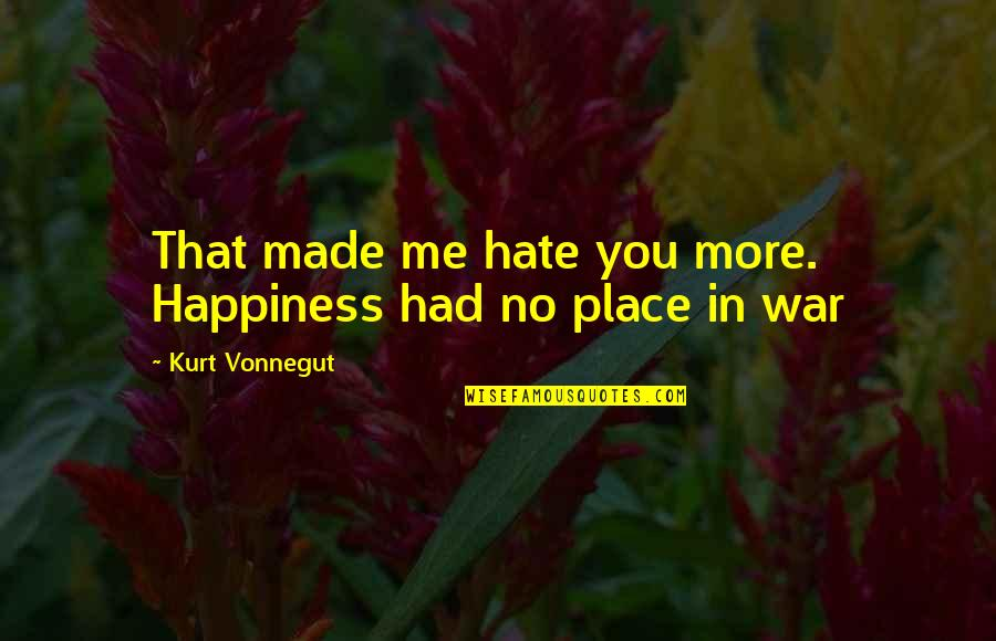 No More Me Quotes By Kurt Vonnegut: That made me hate you more. Happiness had