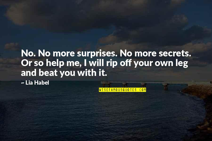 No More Me Quotes By Lia Habel: No. No more surprises. No more secrets. Or
