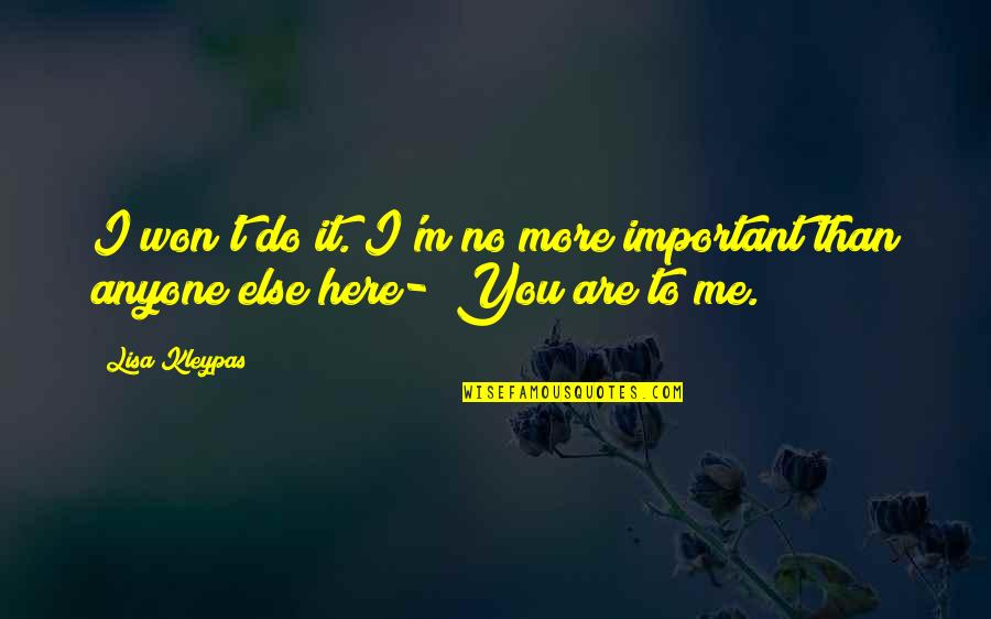 No More Me Quotes By Lisa Kleypas: I won't do it. I'm no more important
