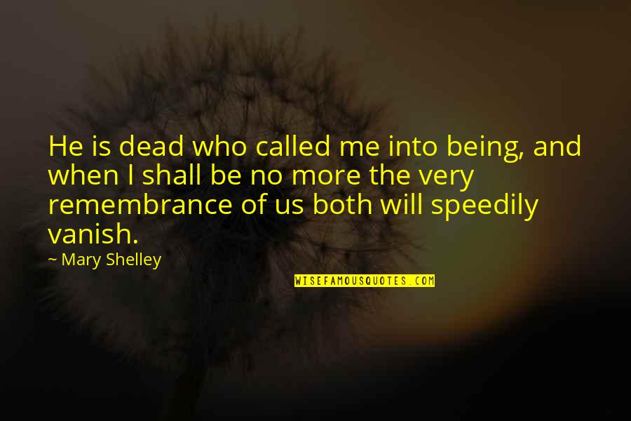 No More Me Quotes By Mary Shelley: He is dead who called me into being,