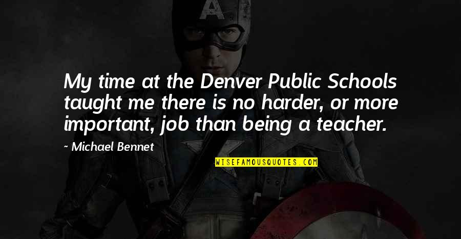 No More Me Quotes By Michael Bennet: My time at the Denver Public Schools taught