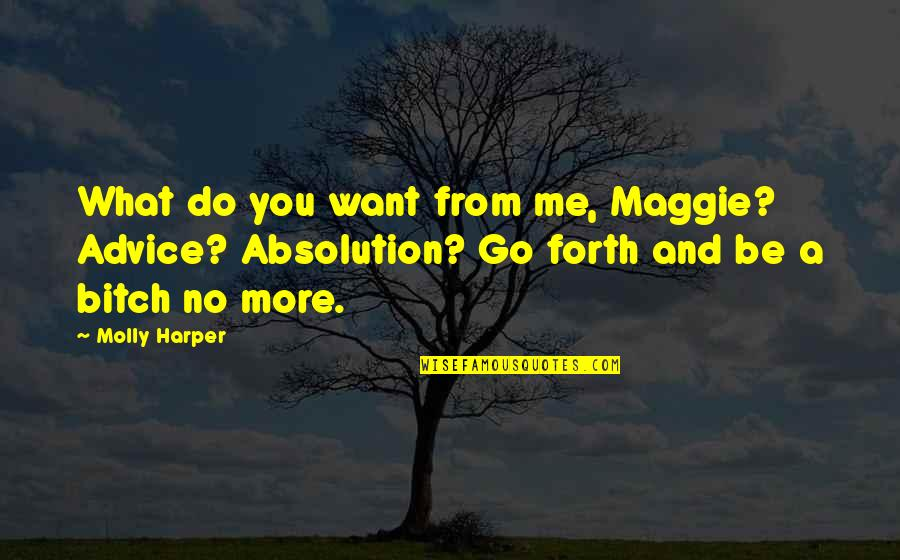 No More Me Quotes By Molly Harper: What do you want from me, Maggie? Advice?