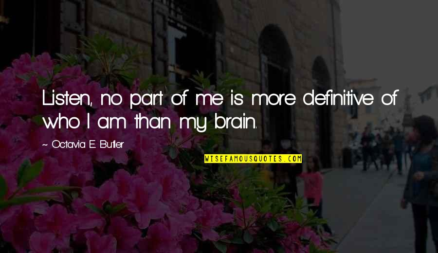 No More Me Quotes By Octavia E. Butler: Listen, no part of me is more definitive