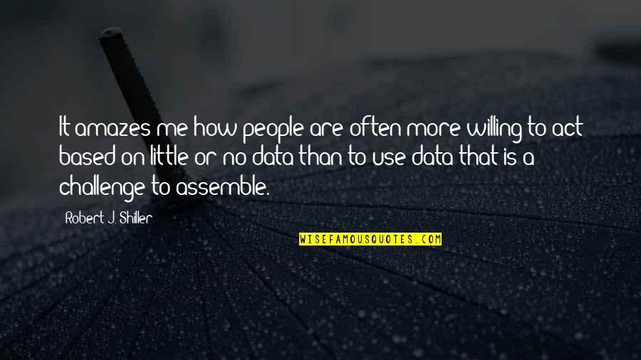 No More Me Quotes By Robert J. Shiller: It amazes me how people are often more