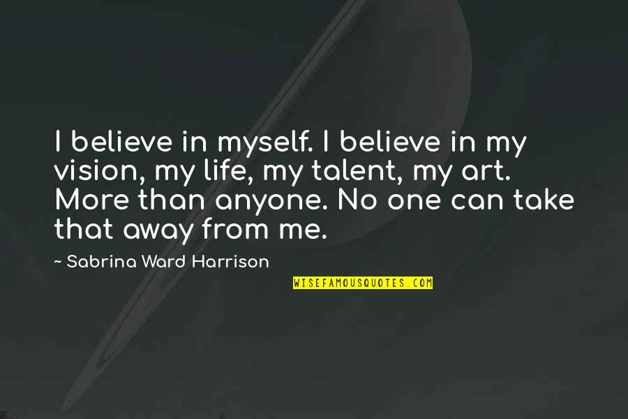 No More Me Quotes By Sabrina Ward Harrison: I believe in myself. I believe in my