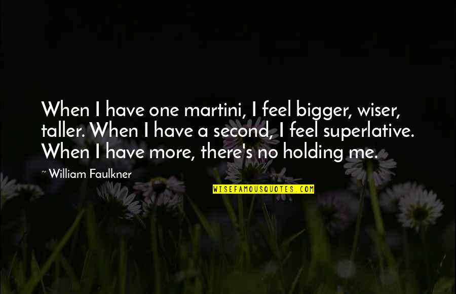 No More Me Quotes By William Faulkner: When I have one martini, I feel bigger,