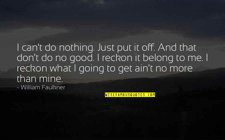 No More Me Quotes By William Faulkner: I can't do nothing. Just put it off.