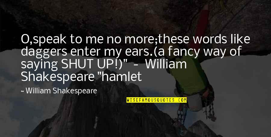 No More Me Quotes By William Shakespeare: O,speak to me no more;these words like daggers