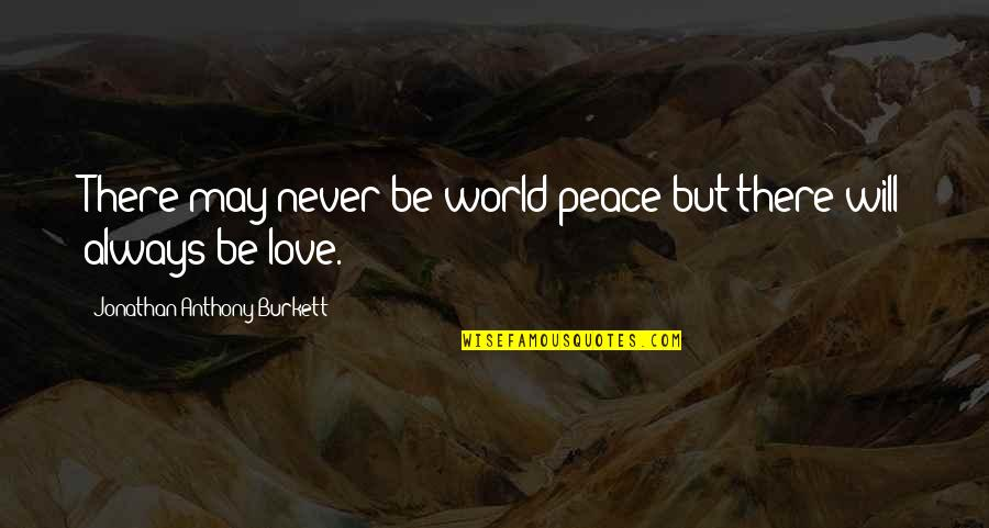 No More Pain Love Quotes By Jonathan Anthony Burkett: There may never be world peace but there