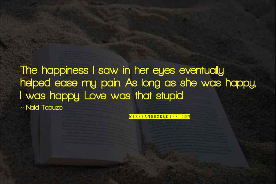 No More Pain Love Quotes By Nald Tabuzo: The happiness I saw in her eyes eventually