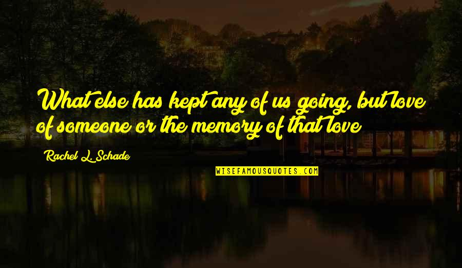 No More Pain Love Quotes By Rachel L. Schade: What else has kept any of us going,