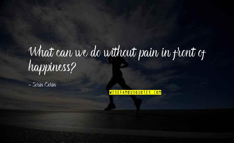 No More Pain Love Quotes By Sorin Cerin: What can we do without pain in front
