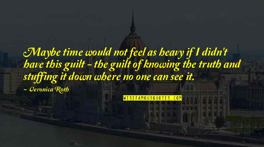 No More Pain Love Quotes By Veronica Roth: Maybe time would not feel as heavy if