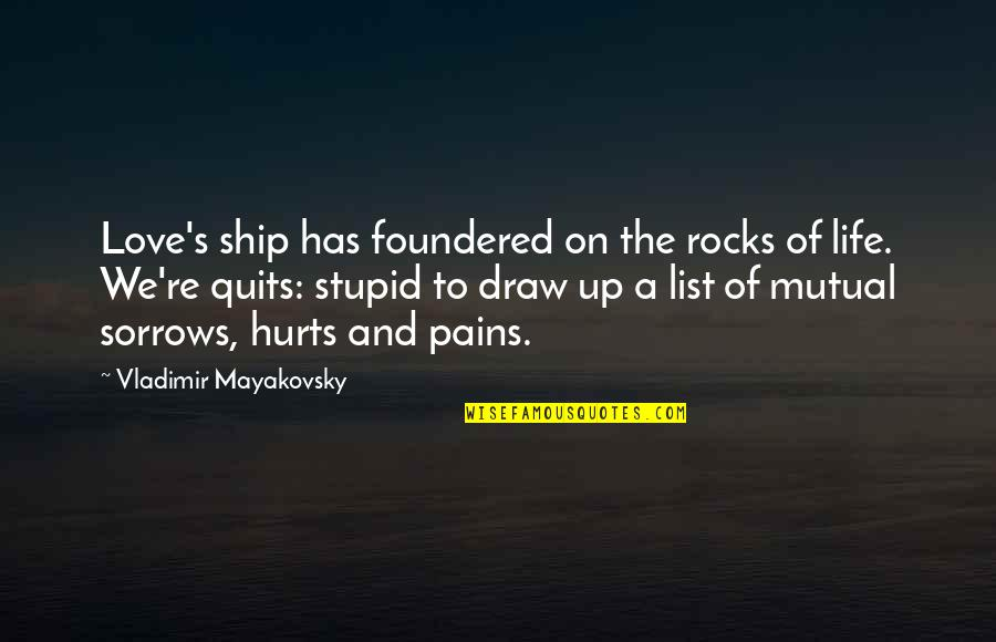 No More Pain Love Quotes By Vladimir Mayakovsky: Love's ship has foundered on the rocks of