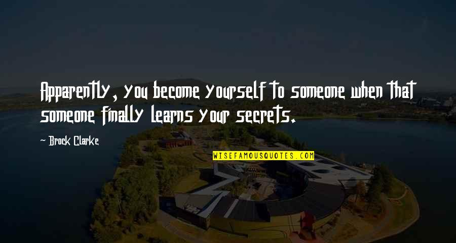 No More Secrets Quotes By Brock Clarke: Apparently, you become yourself to someone when that