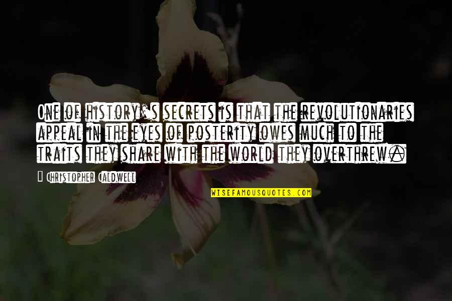 No More Secrets Quotes By Christopher Caldwell: One of history's secrets is that the revolutionaries