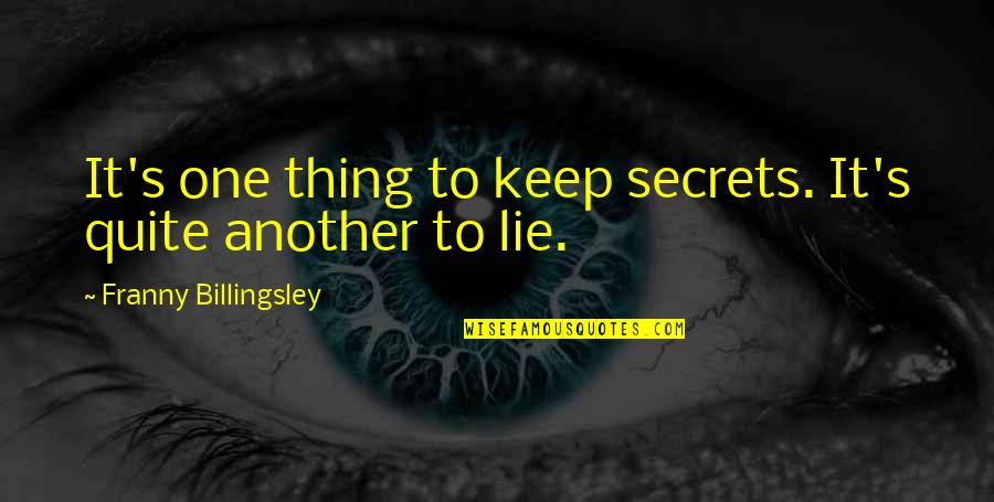 No More Secrets Quotes By Franny Billingsley: It's one thing to keep secrets. It's quite