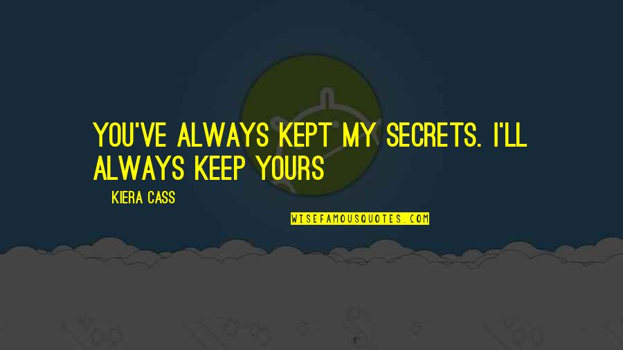 No More Secrets Quotes By Kiera Cass: You've always kept my secrets. I'll always keep