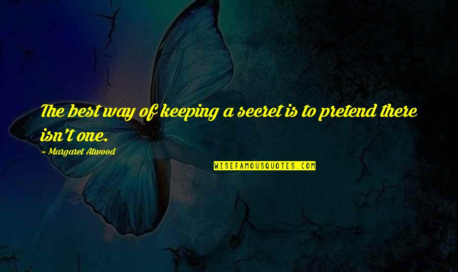 No More Secrets Quotes By Margaret Atwood: The best way of keeping a secret is