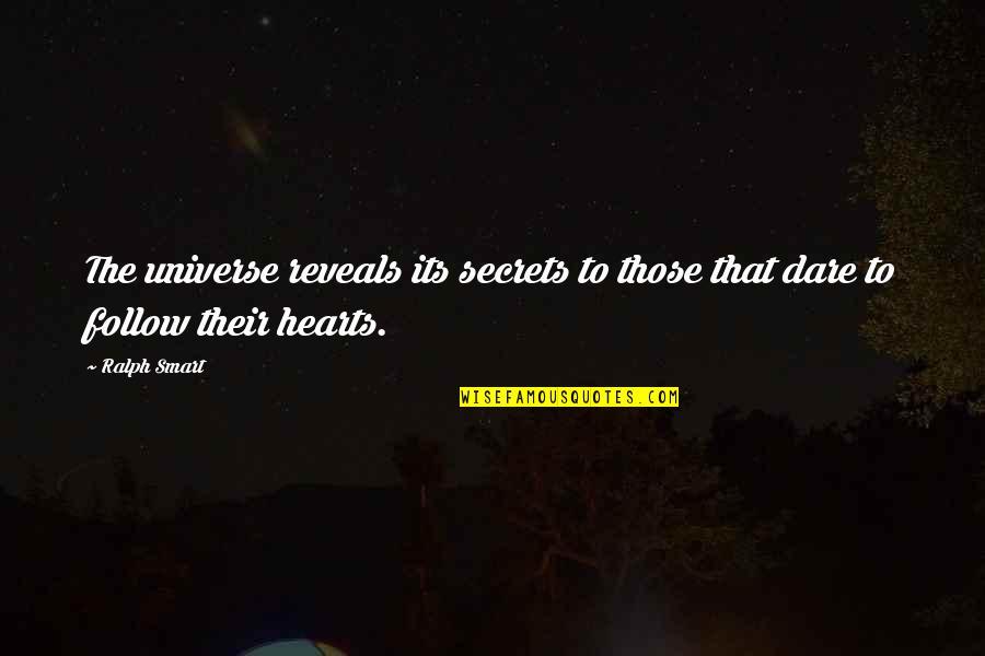 No More Secrets Quotes By Ralph Smart: The universe reveals its secrets to those that