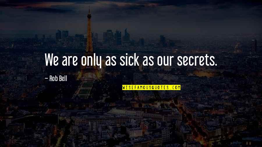No More Secrets Quotes By Rob Bell: We are only as sick as our secrets.