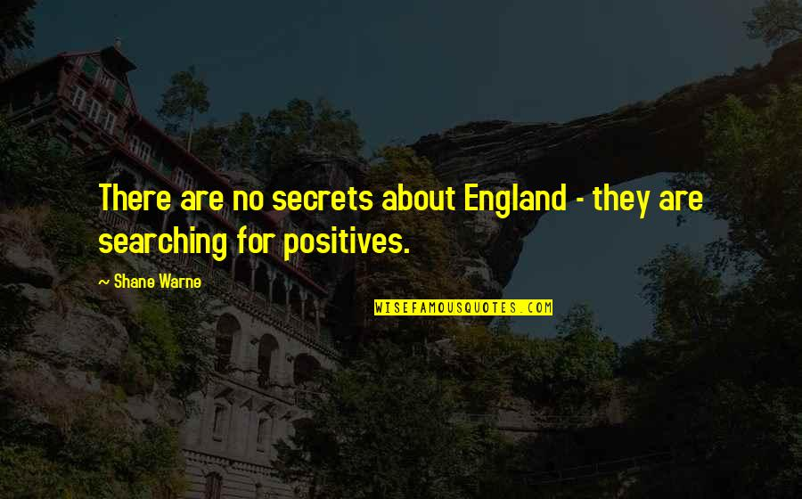 No More Secrets Quotes By Shane Warne: There are no secrets about England - they