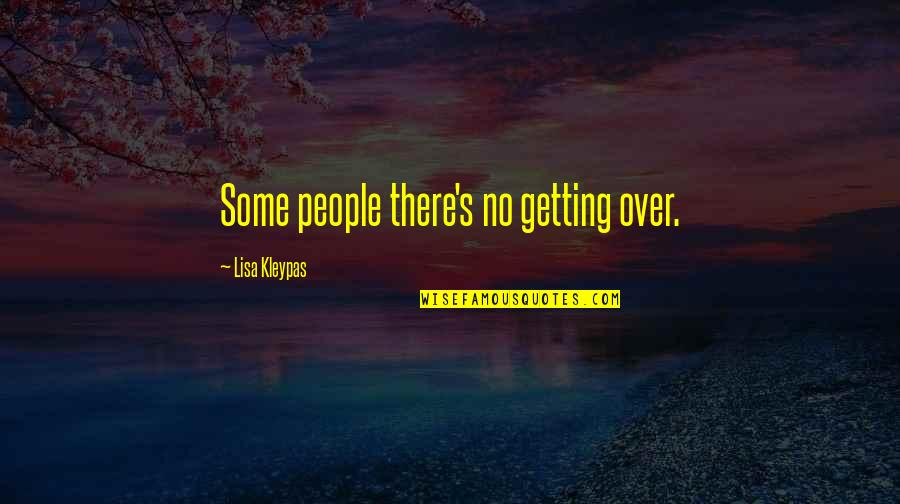 No More Sugar Quotes By Lisa Kleypas: Some people there's no getting over.