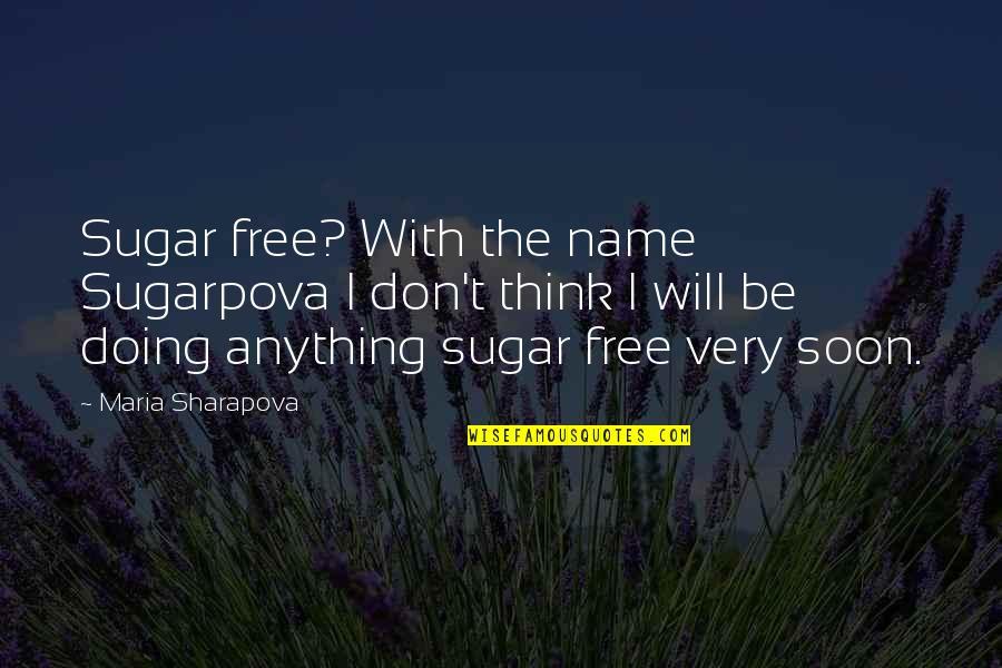 No More Sugar Quotes By Maria Sharapova: Sugar free? With the name Sugarpova I don't