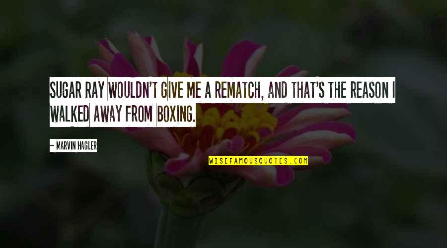 No More Sugar Quotes By Marvin Hagler: Sugar Ray wouldn't give me a rematch, and