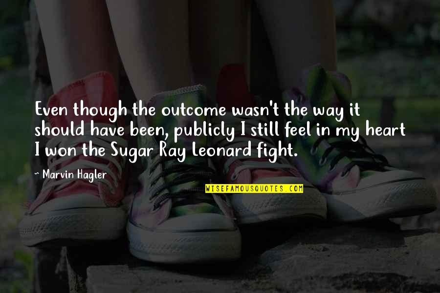 No More Sugar Quotes By Marvin Hagler: Even though the outcome wasn't the way it