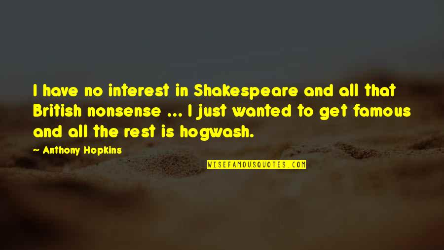 No Nonsense Quotes By Anthony Hopkins: I have no interest in Shakespeare and all