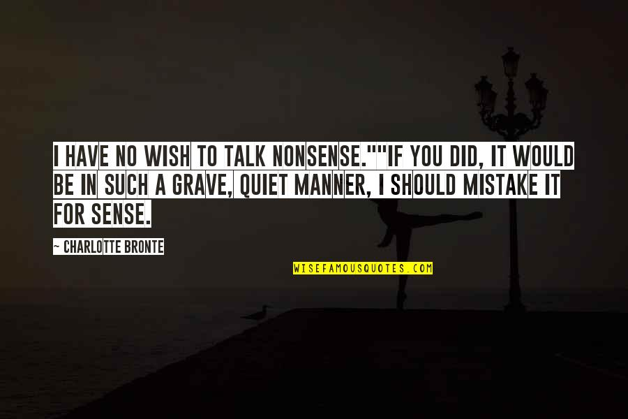 "No Nonsense Quotes By Charlotte Bronte: I have no wish to talk nonsense.""""If you"