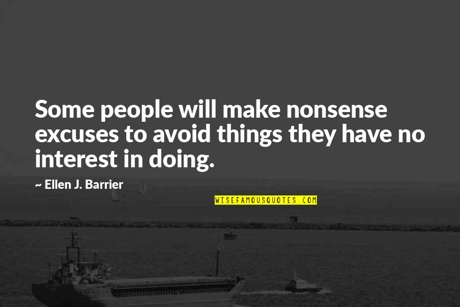 No Nonsense Quotes By Ellen J. Barrier: Some people will make nonsense excuses to avoid