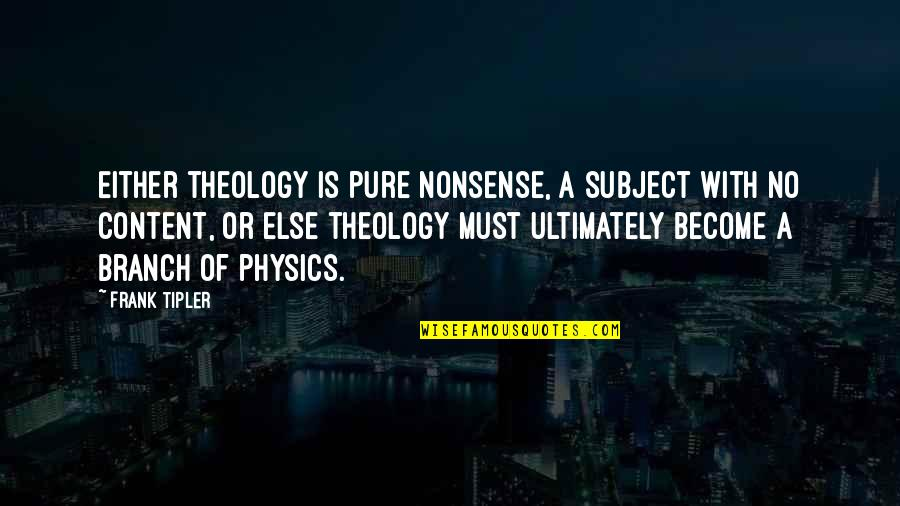 No Nonsense Quotes By Frank Tipler: Either theology is pure nonsense, a subject with