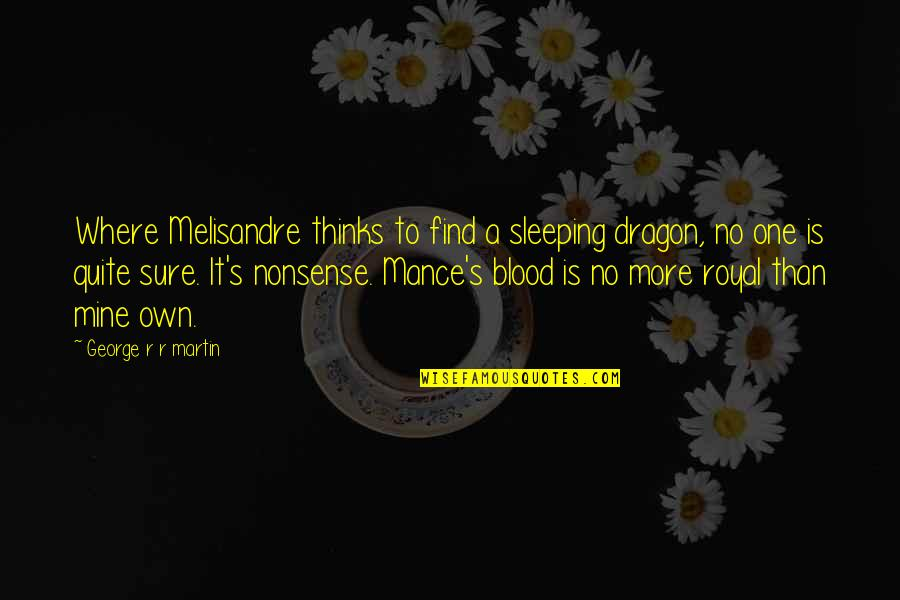 No Nonsense Quotes By George R R Martin: Where Melisandre thinks to find a sleeping dragon,