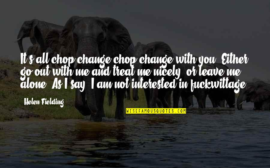 No Nonsense Quotes By Helen Fielding: It's all chop-change chop-change with you. Either go