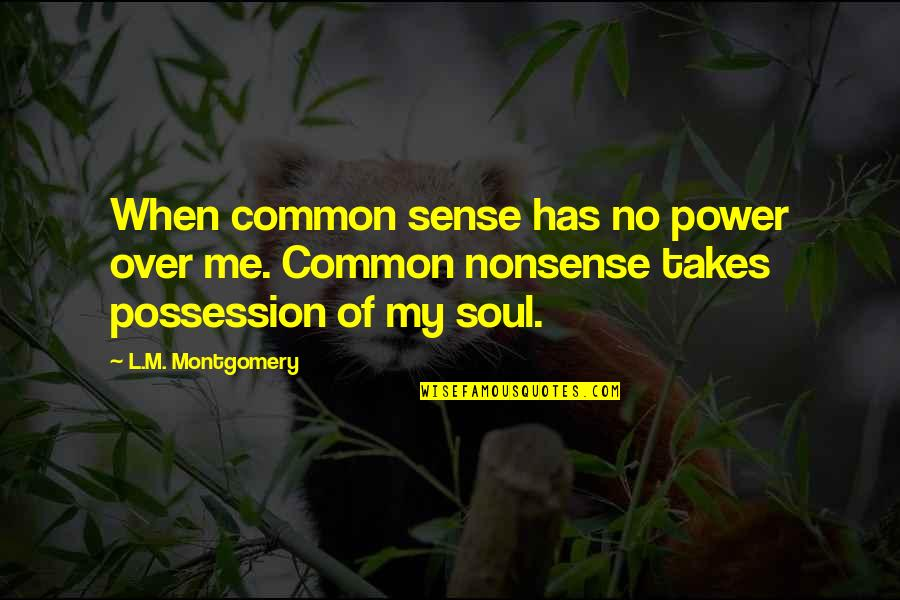 No Nonsense Quotes By L.M. Montgomery: When common sense has no power over me.