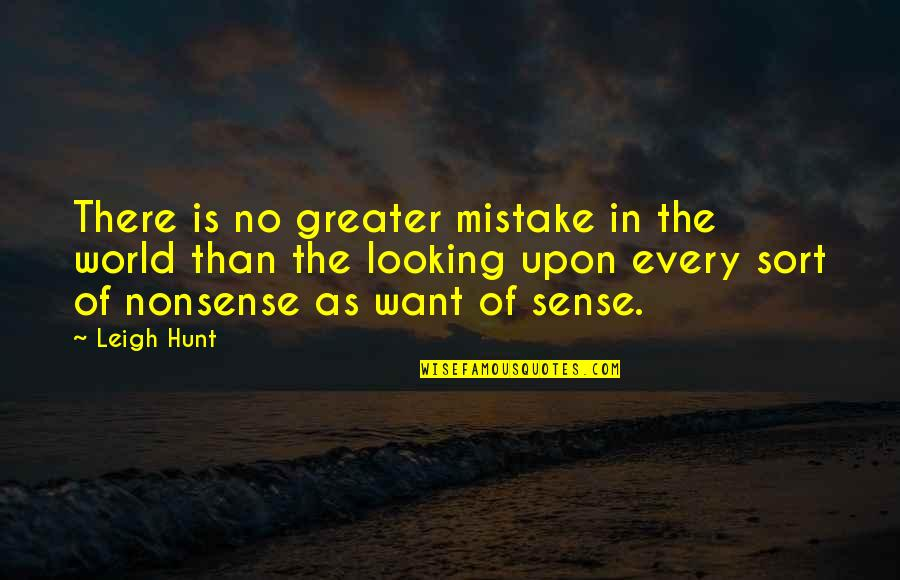 No Nonsense Quotes By Leigh Hunt: There is no greater mistake in the world
