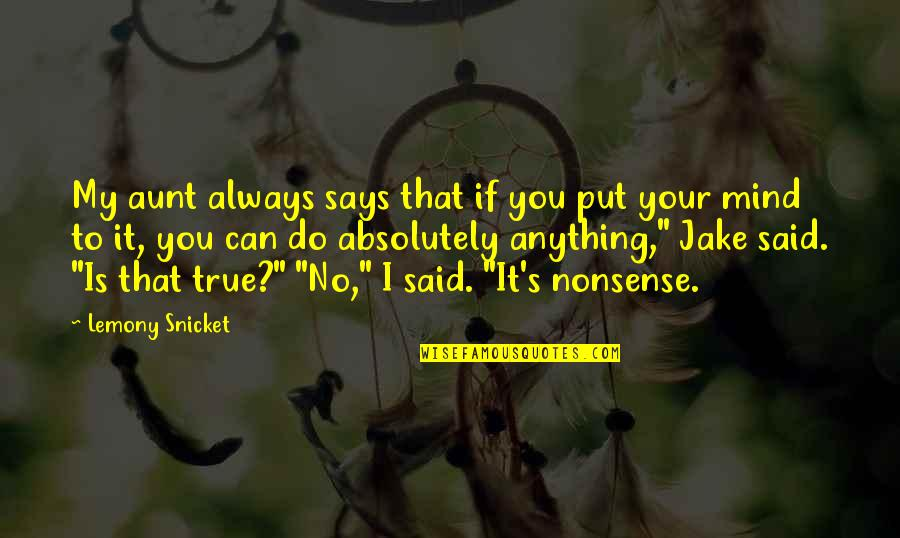 No Nonsense Quotes By Lemony Snicket: My aunt always says that if you put