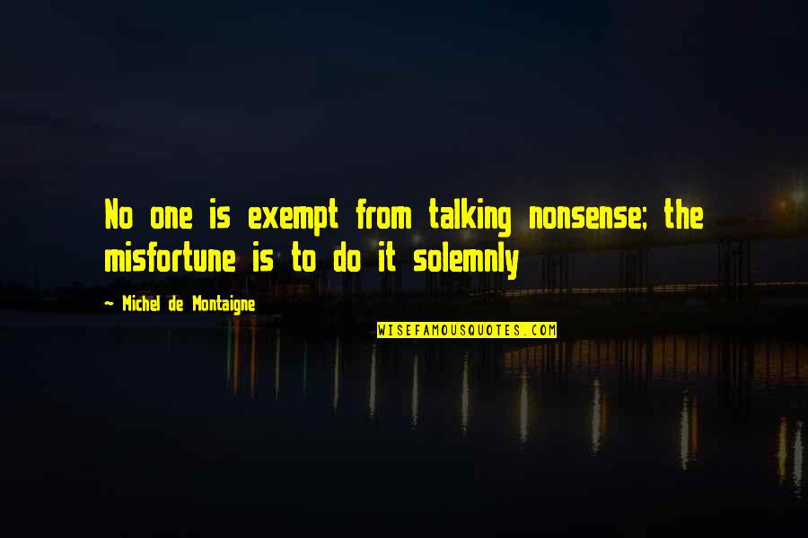 No Nonsense Quotes By Michel De Montaigne: No one is exempt from talking nonsense; the