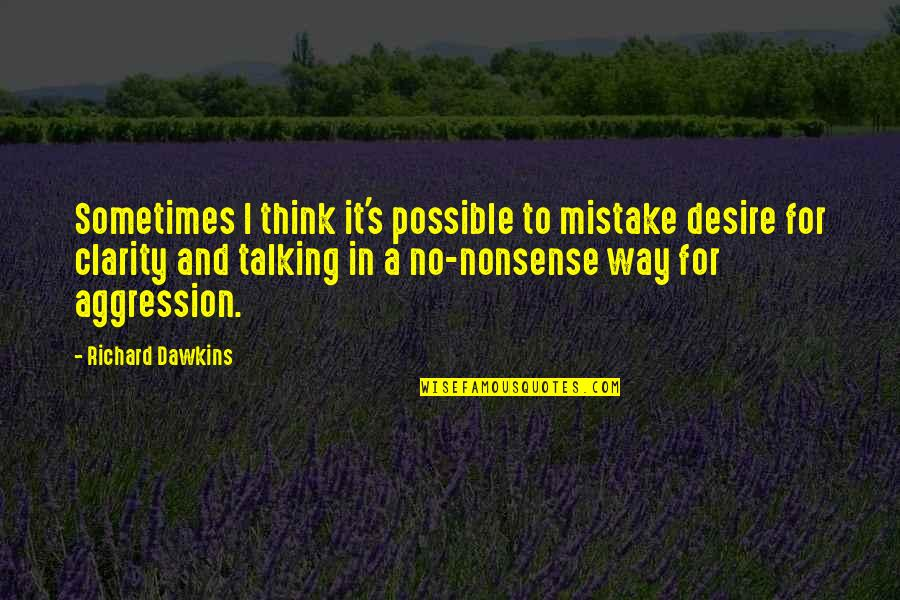 No Nonsense Quotes By Richard Dawkins: Sometimes I think it's possible to mistake desire