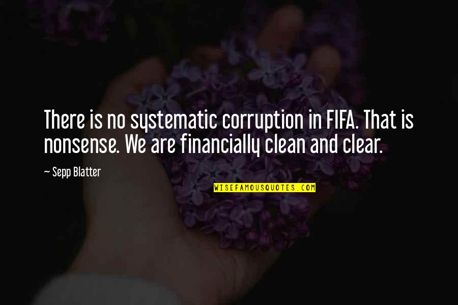 No Nonsense Quotes By Sepp Blatter: There is no systematic corruption in FIFA. That