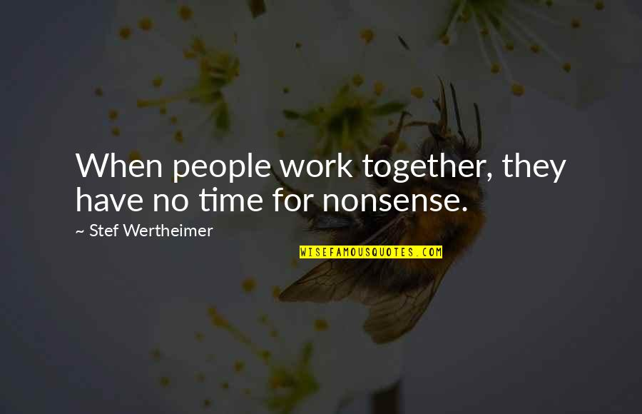 No Nonsense Quotes By Stef Wertheimer: When people work together, they have no time