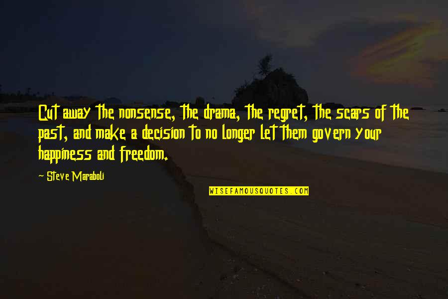 No Nonsense Quotes By Steve Maraboli: Cut away the nonsense, the drama, the regret,